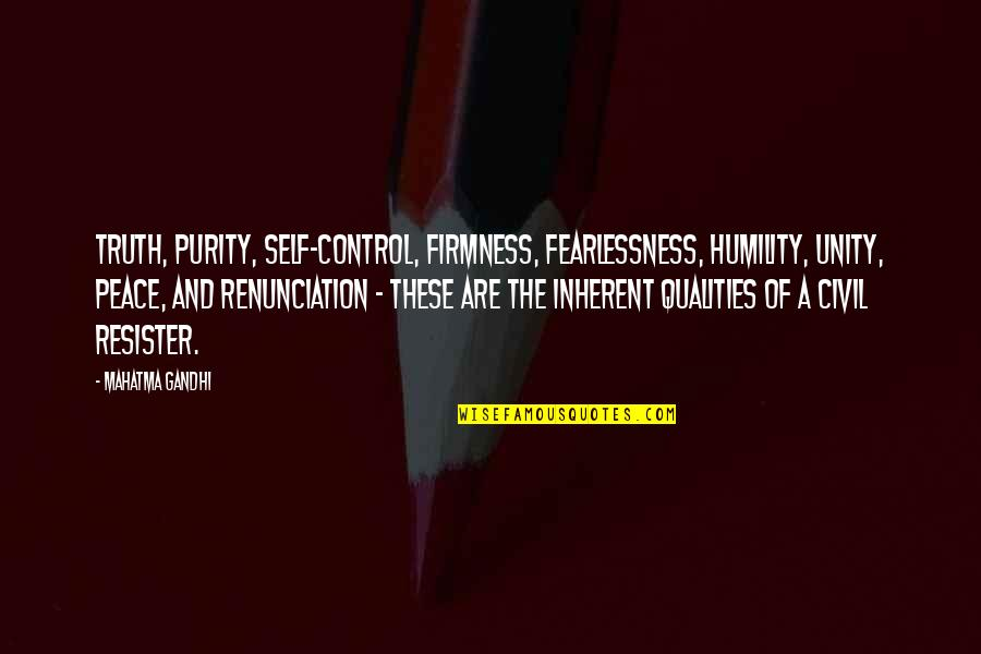 Self Qualities Quotes By Mahatma Gandhi: Truth, purity, self-control, firmness, fearlessness, humility, unity, peace,