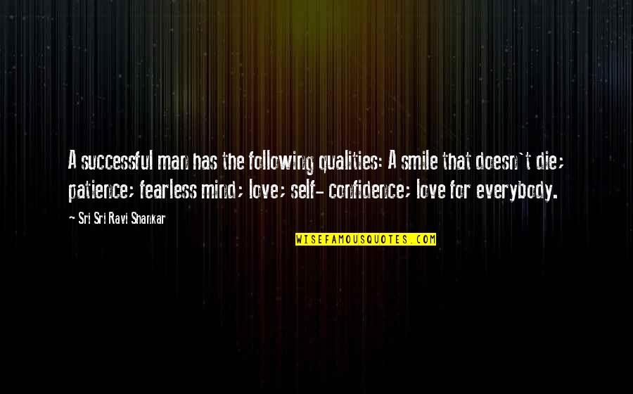 Self Qualities Quotes By Sri Sri Ravi Shankar: A successful man has the following qualities: A