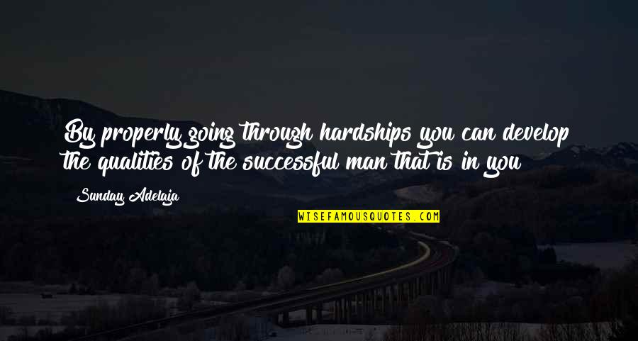 Self Qualities Quotes By Sunday Adelaja: By properly going through hardships you can develop