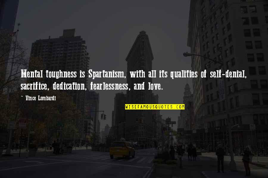 Self Qualities Quotes By Vince Lombardi: Mental toughness is Spartanism, with all its qualities
