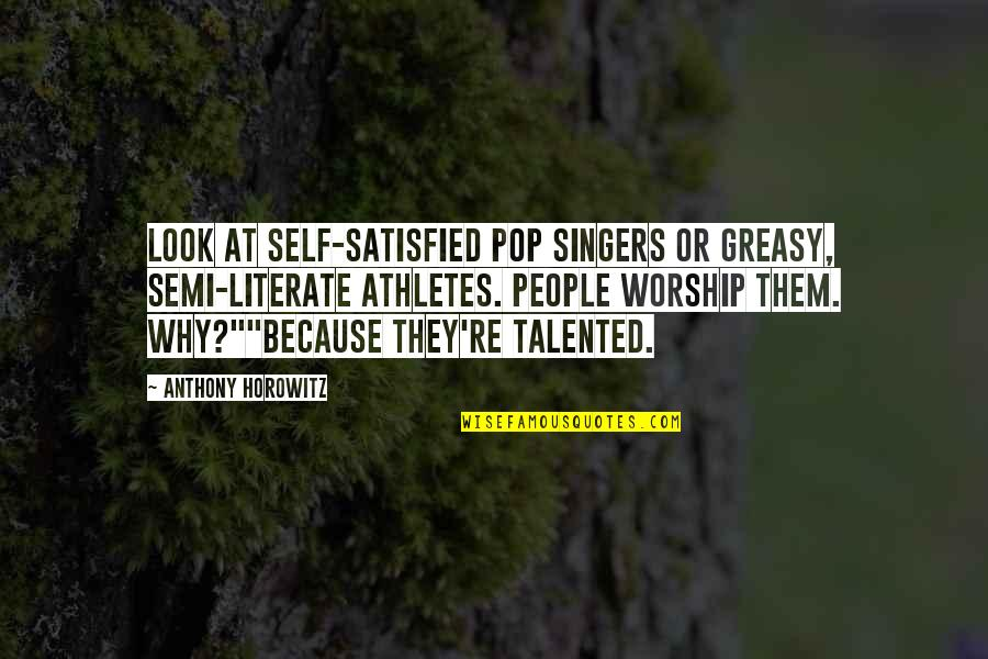 Self Satisfied Quotes By Anthony Horowitz: Look at self-satisfied pop singers or greasy, semi-literate