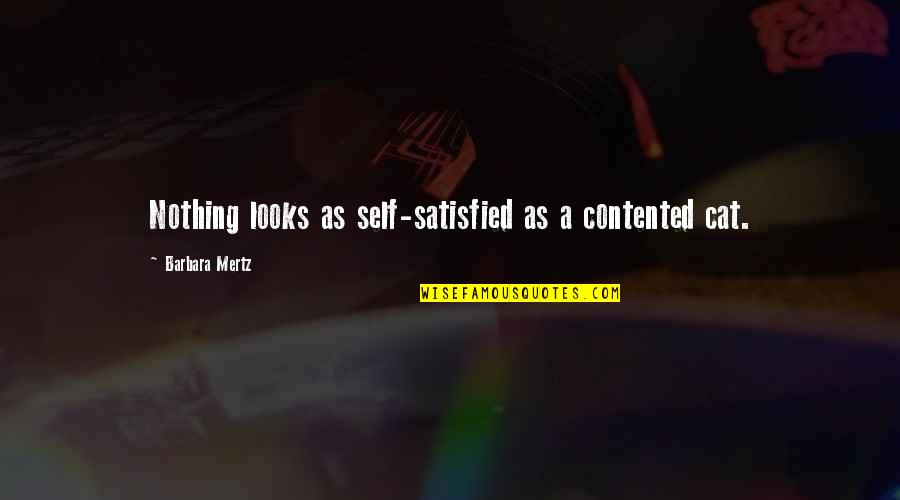 Self Satisfied Quotes By Barbara Mertz: Nothing looks as self-satisfied as a contented cat.