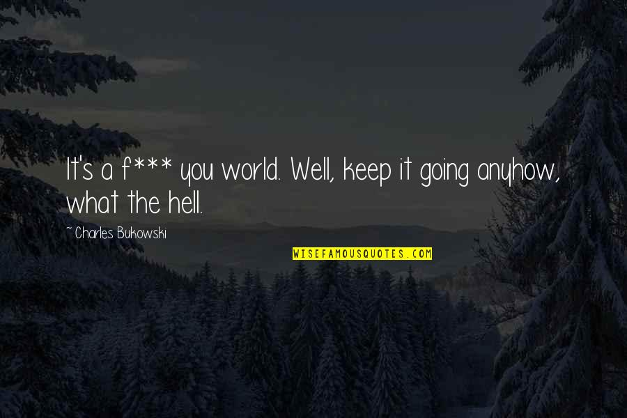 Self Satisfied Quotes By Charles Bukowski: It's a f*** you world. Well, keep it