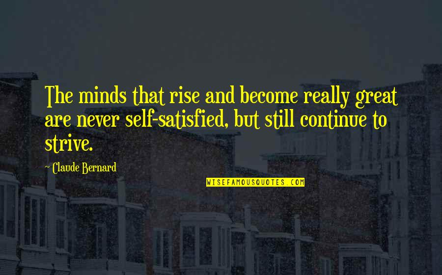 Self Satisfied Quotes By Claude Bernard: The minds that rise and become really great