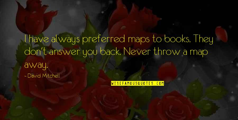 Self Satisfied Quotes By David Mitchell: I have always preferred maps to books. They