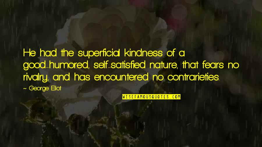 Self Satisfied Quotes By George Eliot: He had the superficial kindness of a good-humored,