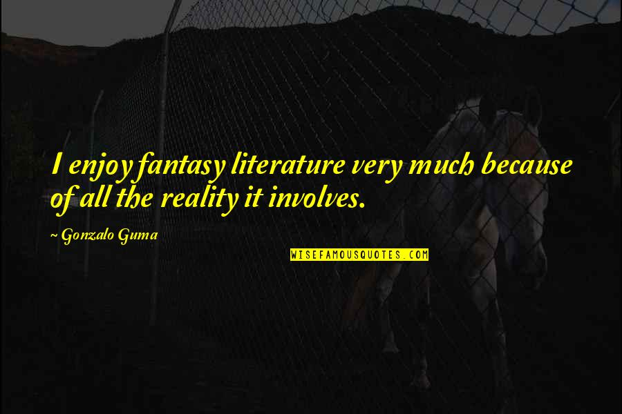 Self Satisfied Quotes By Gonzalo Guma: I enjoy fantasy literature very much because of