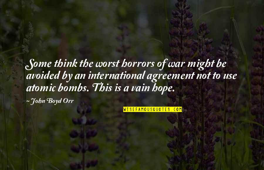 Self Satisfied Quotes By John Boyd Orr: Some think the worst horrors of war might