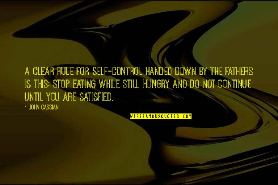 Self Satisfied Quotes By John Cassian: A clear rule for self-control handed down by