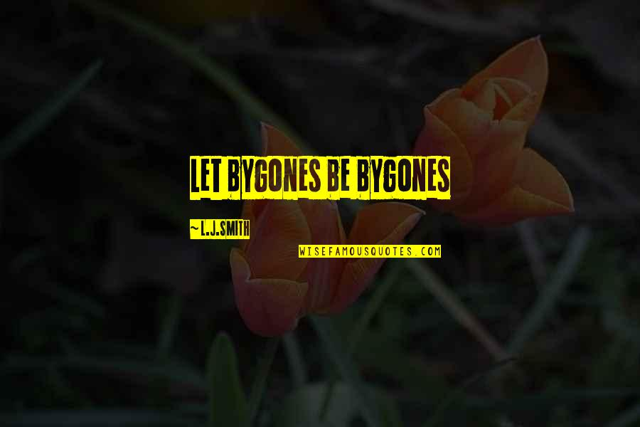 Self Satisfied Quotes By L.J.Smith: Let bygones be bygones