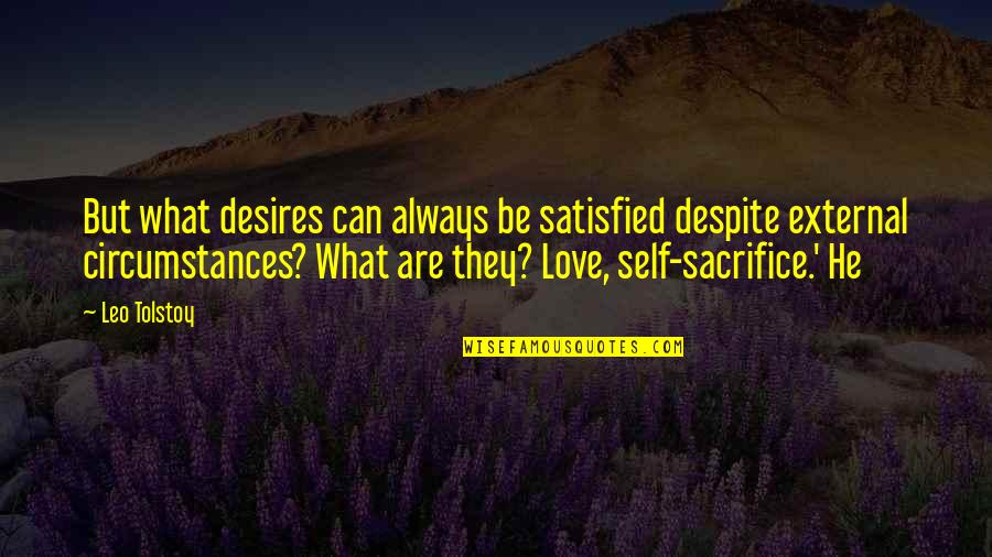 Self Satisfied Quotes By Leo Tolstoy: But what desires can always be satisfied despite