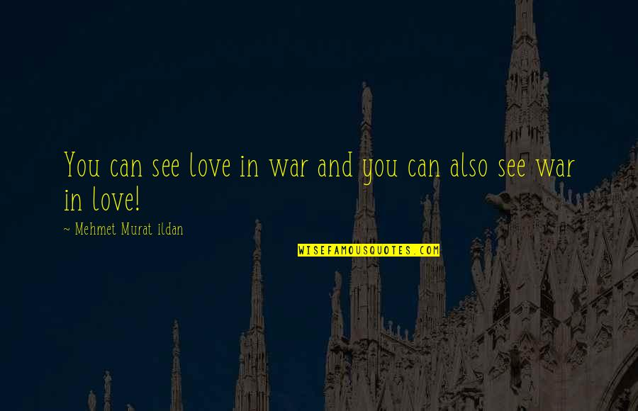 Self Satisfied Quotes By Mehmet Murat Ildan: You can see love in war and you