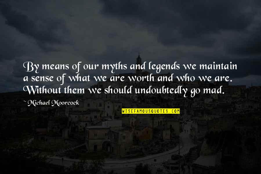 Self Satisfied Quotes By Michael Moorcock: By means of our myths and legends we