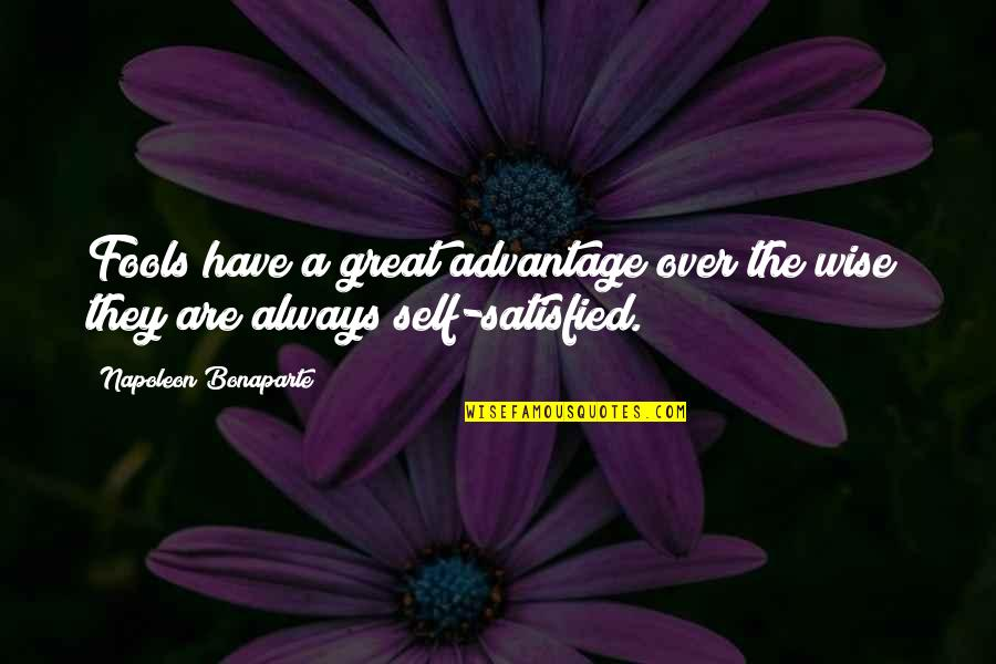 Self Satisfied Quotes By Napoleon Bonaparte: Fools have a great advantage over the wise;
