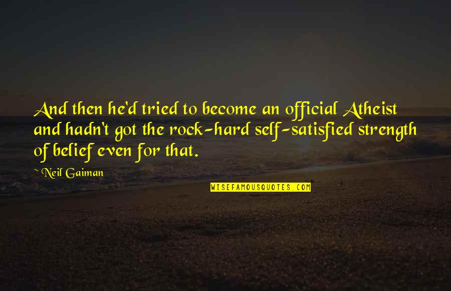 Self Satisfied Quotes By Neil Gaiman: And then he'd tried to become an official