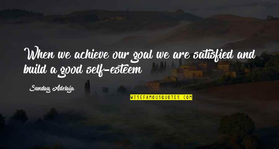 Self Satisfied Quotes By Sunday Adelaja: When we achieve our goal we are satisfied