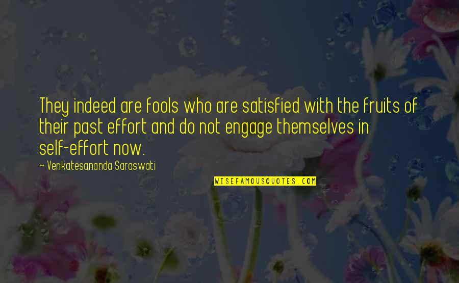 Self Satisfied Quotes By Venkatesananda Saraswati: They indeed are fools who are satisfied with