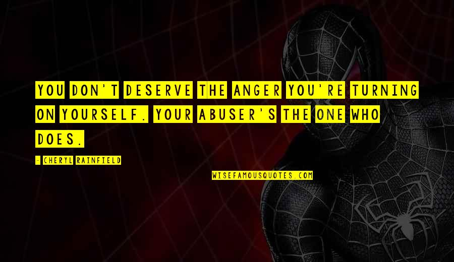 Selfharm Quotes By Cheryl Rainfield: You don't deserve the anger you're turning on