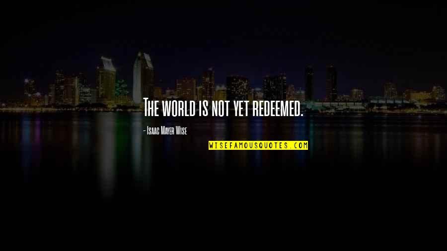 Selfie Sticks Quotes By Isaac Mayer Wise: The world is not yet redeemed.