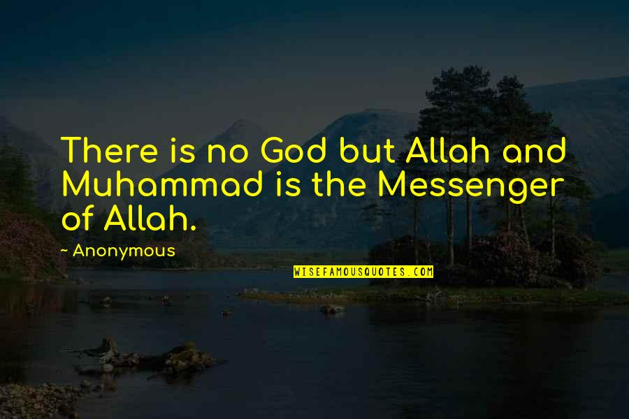 Selfish Peoples Quotes By Anonymous: There is no God but Allah and Muhammad