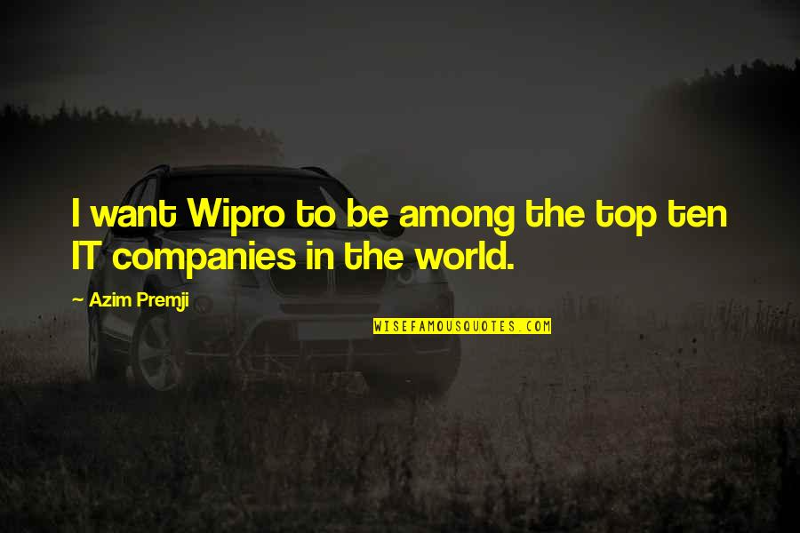 Selfish Peoples Quotes By Azim Premji: I want Wipro to be among the top