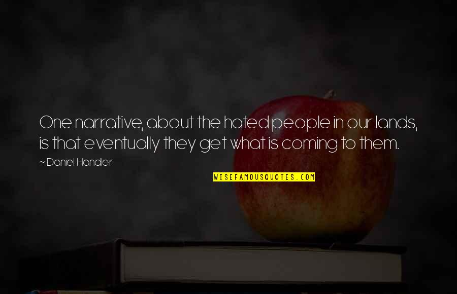 Selfish Peoples Quotes By Daniel Handler: One narrative, about the hated people in our