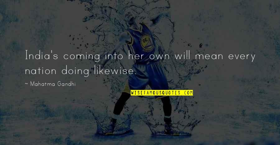 Selfish Peoples Quotes By Mahatma Gandhi: India's coming into her own will mean every