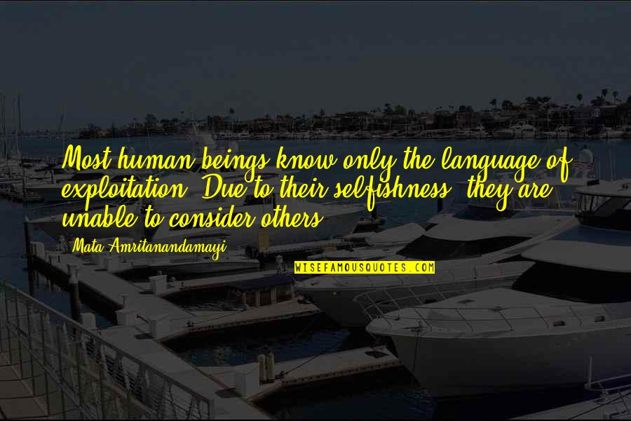 Selfishness In A Relationship Quotes By Mata Amritanandamayi: Most human beings know only the language of