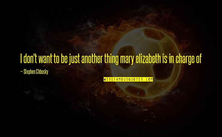 Selfishness In A Relationship Quotes By Stephen Chbosky: I don't want to be just another thing