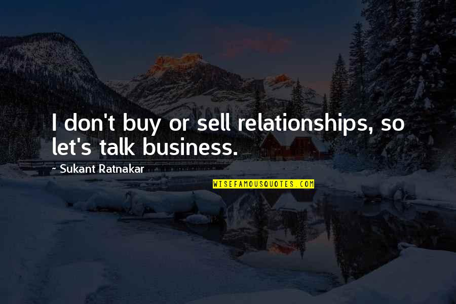 Selfishness In A Relationship Quotes By Sukant Ratnakar: I don't buy or sell relationships, so let's