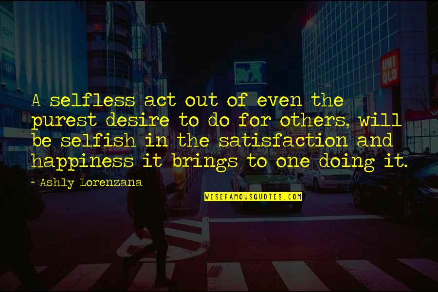 Selfless Act Of Kindness Quotes By Ashly Lorenzana: A selfless act out of even the purest