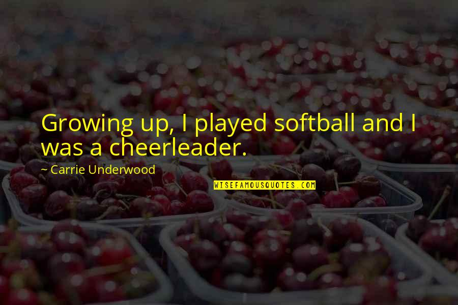 Selflessness With Pictures Quotes By Carrie Underwood: Growing up, I played softball and I was