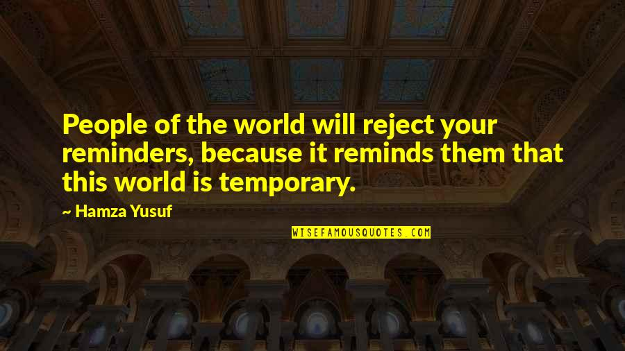 Selflessness With Pictures Quotes By Hamza Yusuf: People of the world will reject your reminders,