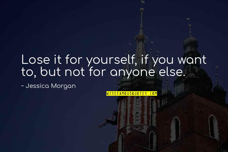 Selflessness With Pictures Quotes By Jessica Morgan: Lose it for yourself, if you want to,