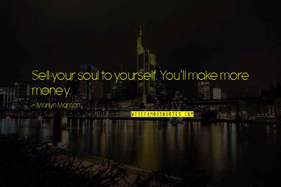 Sell Your Soul For Money Quotes By Marilyn Manson: Sell your soul to yourself. You'll make more