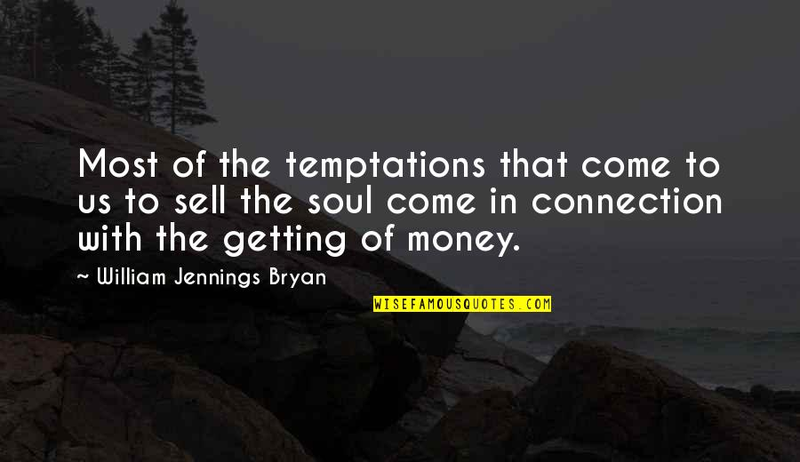 Sell Your Soul For Money Quotes By William Jennings Bryan: Most of the temptations that come to us