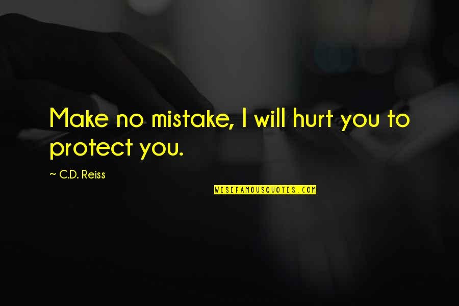Sellars Quotes By C.D. Reiss: Make no mistake, I will hurt you to