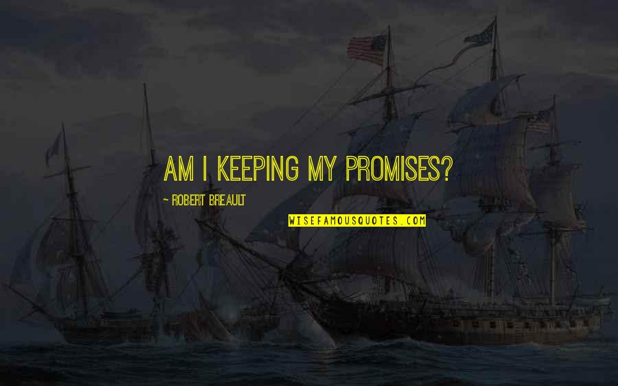 Sellars Quotes By Robert Breault: Am I keeping my promises?