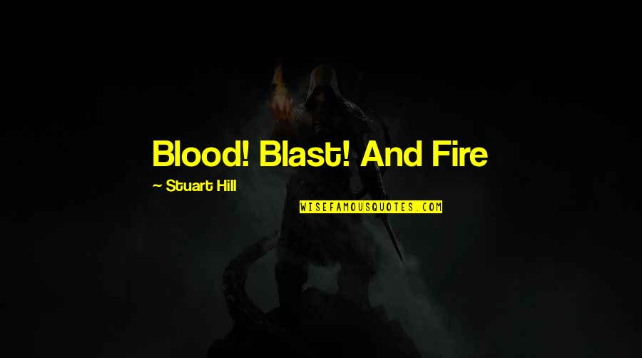 Sellars Quotes By Stuart Hill: Blood! Blast! And Fire