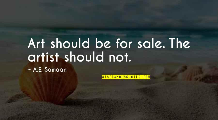 Sellout Quotes By A.E. Samaan: Art should be for sale. The artist should