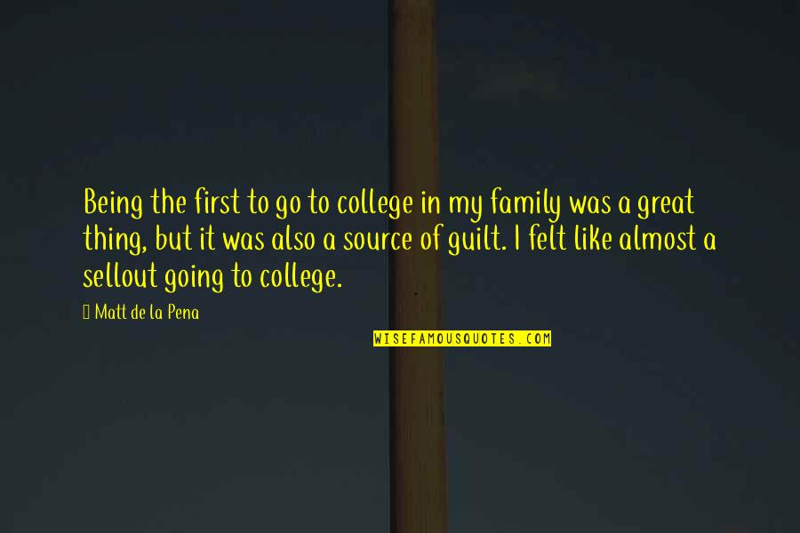 Sellout Quotes By Matt De La Pena: Being the first to go to college in