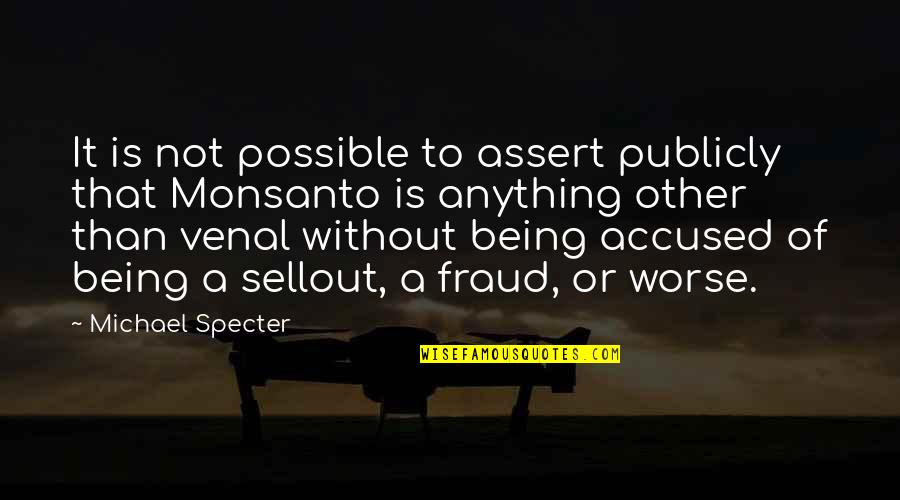Sellout Quotes By Michael Specter: It is not possible to assert publicly that