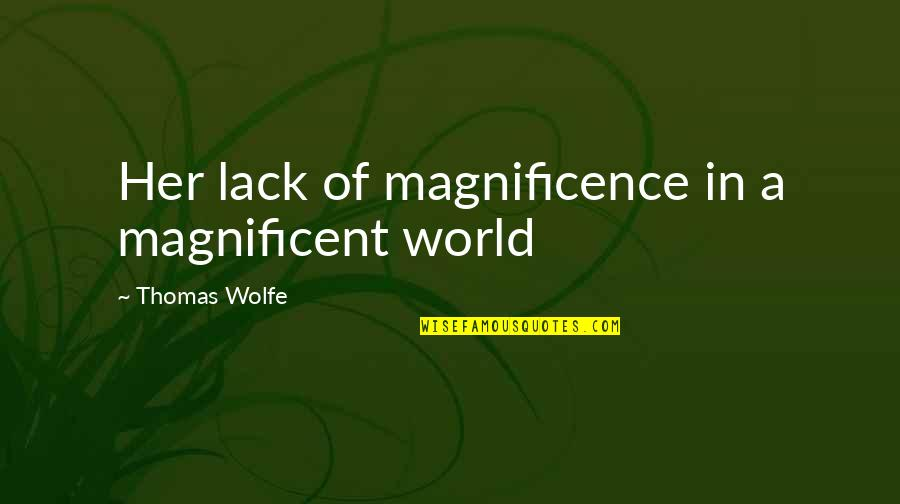 Selosa Love Quotes By Thomas Wolfe: Her lack of magnificence in a magnificent world