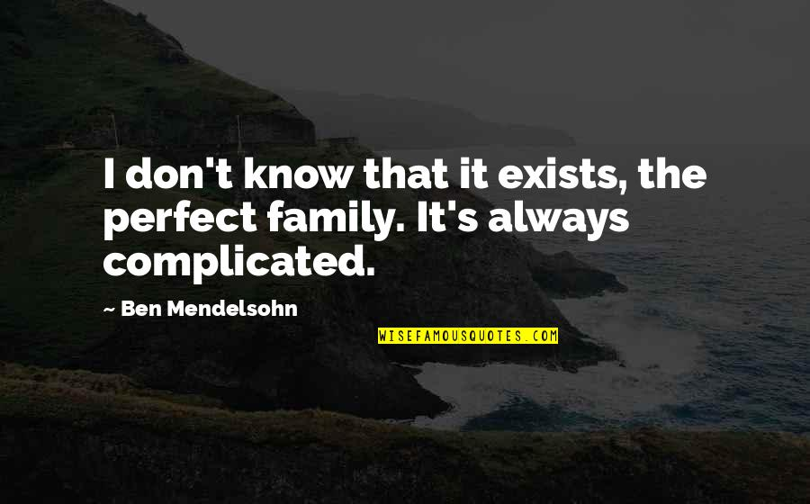 Semireligious Quotes By Ben Mendelsohn: I don't know that it exists, the perfect
