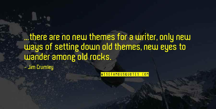 Semireligious Quotes By Jim Crumley: ...there are no new themes for a writer,
