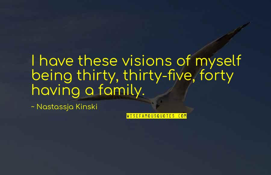 Semireligious Quotes By Nastassja Kinski: I have these visions of myself being thirty,