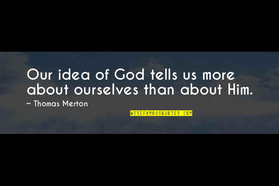 Semireligious Quotes By Thomas Merton: Our idea of God tells us more about