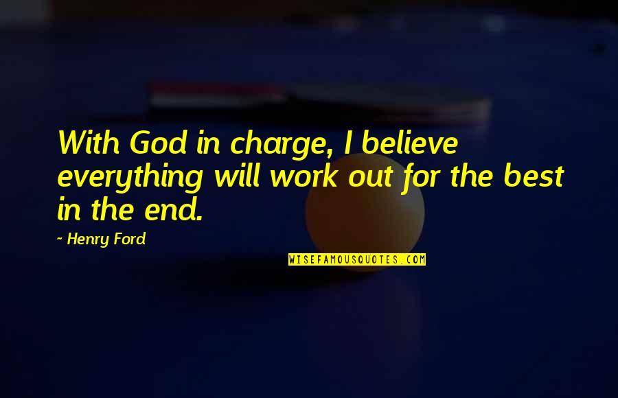 Semmering Quotes By Henry Ford: With God in charge, I believe everything will
