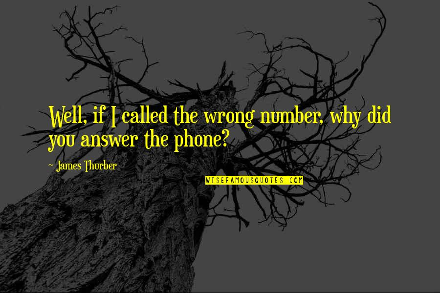 Semmering Quotes By James Thurber: Well, if I called the wrong number, why