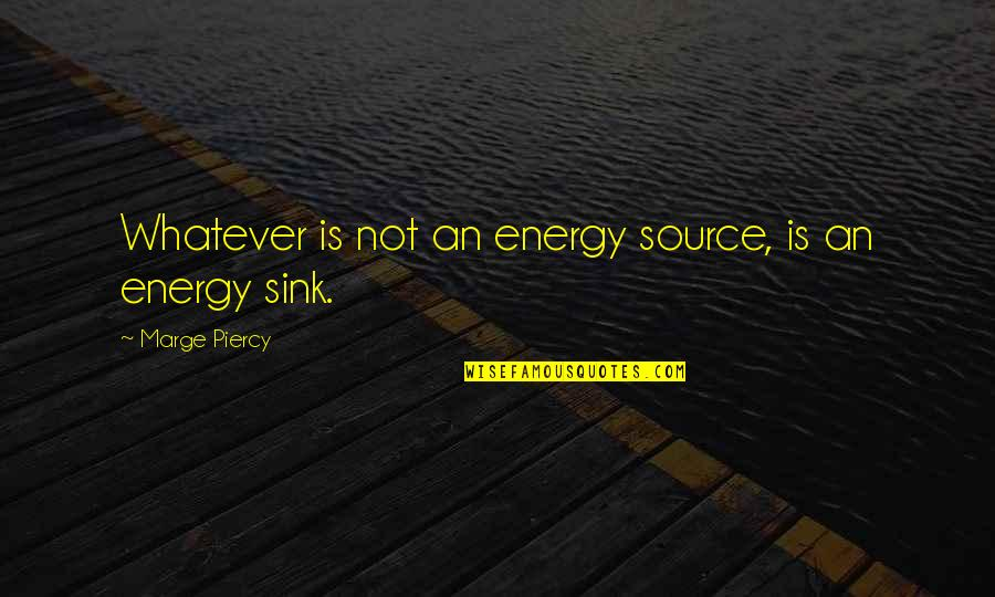 Semmering Quotes By Marge Piercy: Whatever is not an energy source, is an
